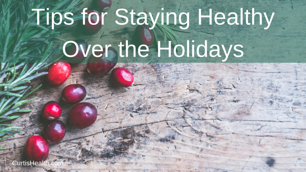 Tips for Staying Healthy Over the Holidays